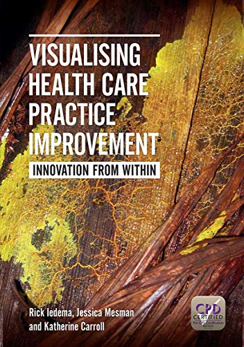 Visualising Health Care Practice Improvement: Iedema, Rick; Mesman, Jessica; Carroll, Katherine