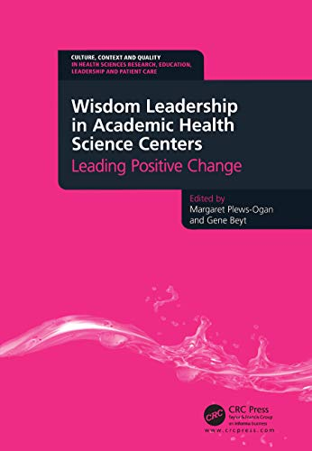 9781846195716: Wisdom Leadership in Academic Health Science Centers: Leading Positive Change (Culture, Context and Quality in Health Sciences Research, Education, Leadership and Patient Care)