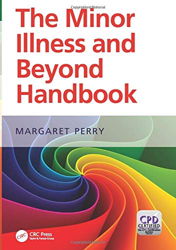 The Minor Illness and Beyond Handbook: A Handbook for Nurses in General Practice: Margaret Perry