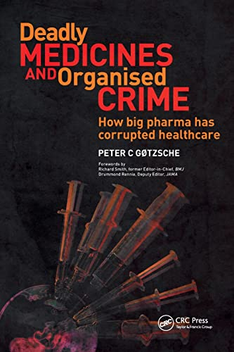 Deadly Medicines and Organised Crime: How Big Pharma Has Corrupted Healthcare (Paperback): Peter C....