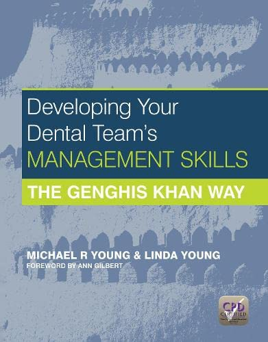 Developing Your Dental Team's Management Skills: The Genghis Khan Way: Michael R. Young and ...