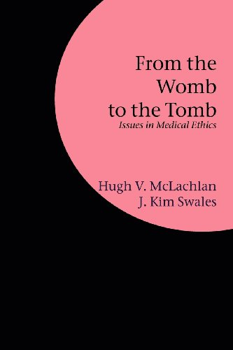From the Womb to the Tomb Issues in Medical Ethics