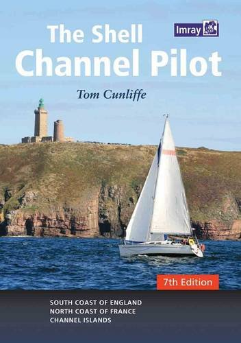 The Shell Channel Pilot: South Coast of England, the North Coast of France and the Channel Islands:...