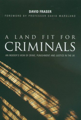 9781846242052: A Land Fit For Criminals: An Insider's View of Crime, Punishment and Justice in the UK