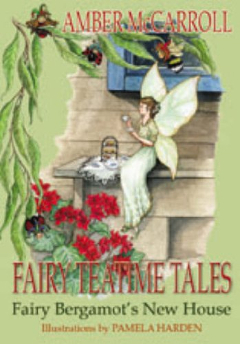 Fairy Bergamots New House (Fairy Teatime Tales): Amber McCarroll