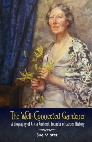 9781846245138: The Well-Connected Gardener: A Biography of Alicia Amherst, Founder of Garden History