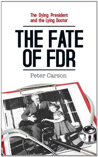 Dying President & the Lying Doctor: The Fate of FDR (1846247489) by Carson, Peter
