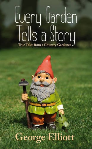 Every Garden Tells a Story (184624787X) by Elliott, George