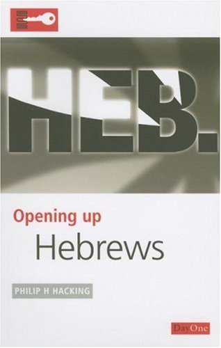 Opening up Hebrews (Opening up the Bible): Hacking, Philip