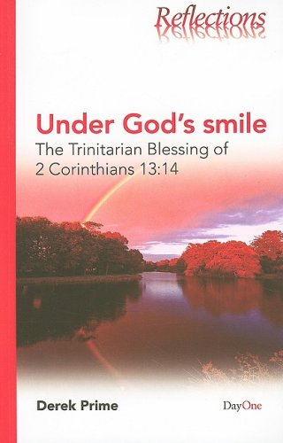 Under God's Smile: The Trinitarian Blessing of 2 Corinthians 13:14 (Reflections (DayOne)) (1846250595) by Derek Prime