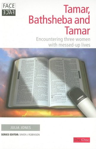 9781846251412: Tamar, Bathsheba and Tamar: Encountering Three Women with Messed-Up Lives (Face 2 Face)