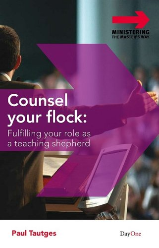 9781846251542: Counsel Your Flock: Fulfilling Your Role as a Teaching Shepherd (Ministering the Master's Way)