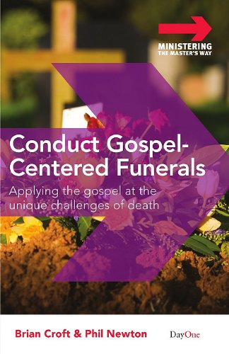 9781846252662: Conduct Gospel-centered Funerals: Applying the gospel at the unique challenges of death (Ministering the Master's Way)