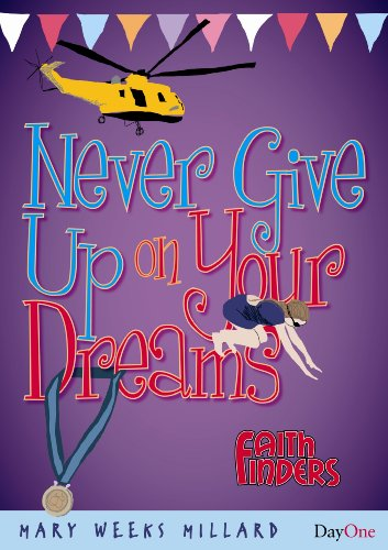 Never give up on your dreams (Faith: Weeks Millard, Mary