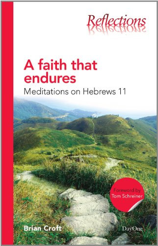 A Faith That Endures: Meditations on Hebrews 11 (Reflections): Brian Croft