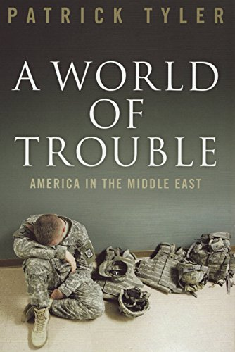 A WORLD OF TROUBLE. America in the Middle East.
