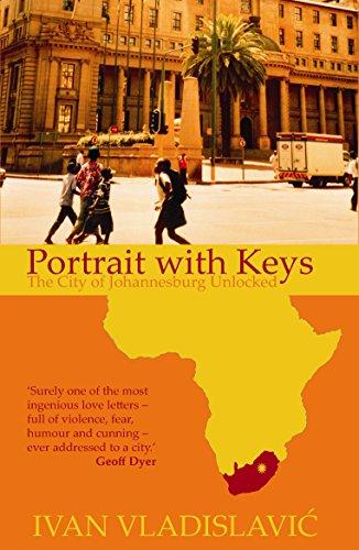 Portrait with Keys: The City of Johannesburg Unlocked: Vladislavic, Ivan