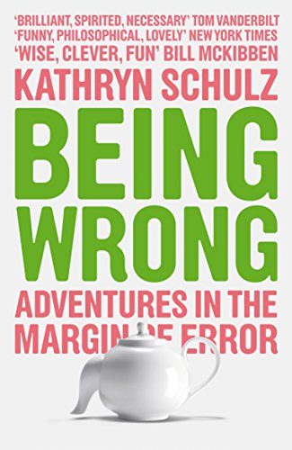 9781846270741: Being Wrong: Adventures in the Margin of Error: The Meaning of Error in an Age of Certainty