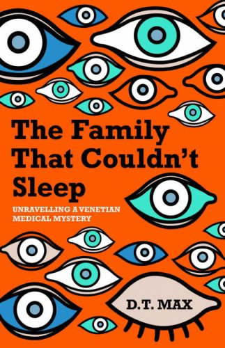 The Family That Couldn't Sleep: Unravelling a Venetian Medical Mystery: Max, D. T.