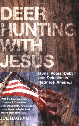 9781846271526: Deer Hunting With Jesus: Guns, Votes, Debt and Delusion in Redneck America
