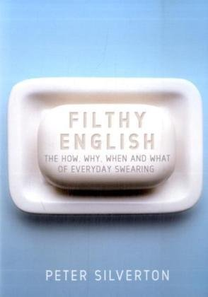 Filthy English: The How, Why, When and: Silverton, Peter