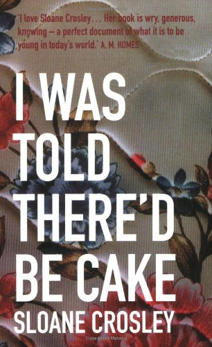 I Was Told There'd be Cake: Sloane Crosley