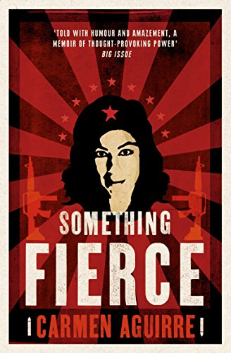 Something Fierce: Memoirs of a Revolutionary Daughter: Aguirre, Carmen