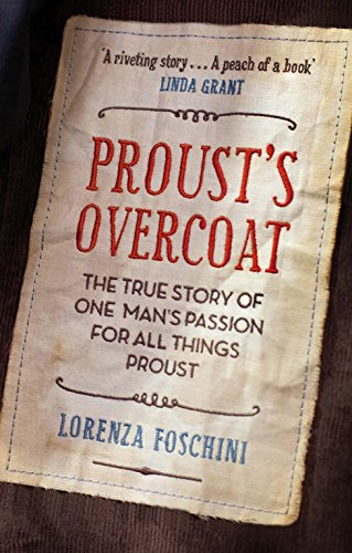 Proust S Overcoat: The True Story of One Man s Passion for All Things Proust