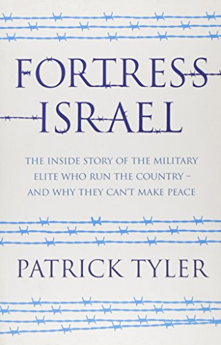 9781846272745: Fortress Israel: The Inside Story of the Military Elite Who Run the Country - and Why They Can't Make Peace