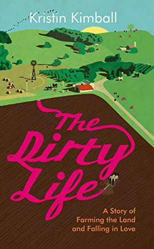 9781846273278: The Dirty Life: A Story of Farming the Land and Falling in Love