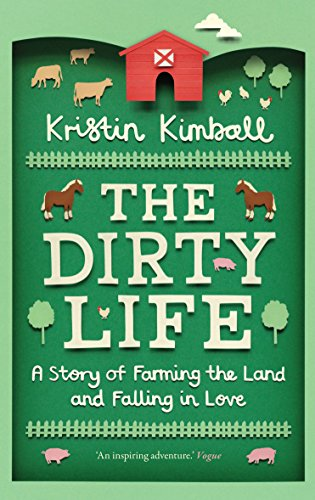 9781846273285: The Dirty Life: A Story of Farming the Land and Falling in Love