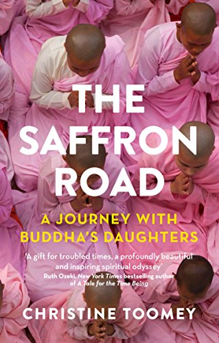 The Saffron Road: A Journey with Buddha: Christine Toomey