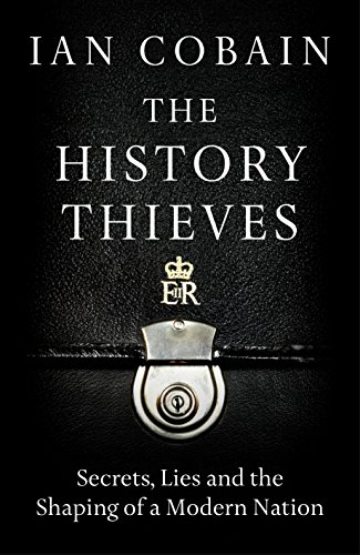 9781846275838: The History Thieves: Secrets, Lies and the Shaping of a Modern Nation