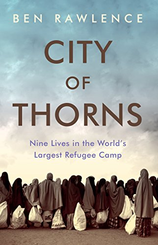 9781846275876: City of Thorns: Nine Lives in the World's Largest Refugee Camp