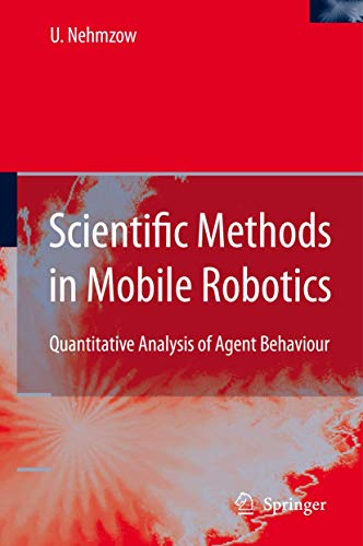 Scientific Methods in Mobile Robotics: Quantitative Analysis of Agent Behaviour: Ulrich Nehmzow