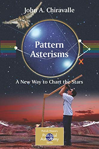 9781846283277: Pattern Asterisms: A New Way to Chart the Stars (The Patrick Moore Practical Astronomy Series)