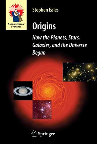 Origins: How The Planets, Stars, Galaxies, And The Universe Began: Eales Stephen