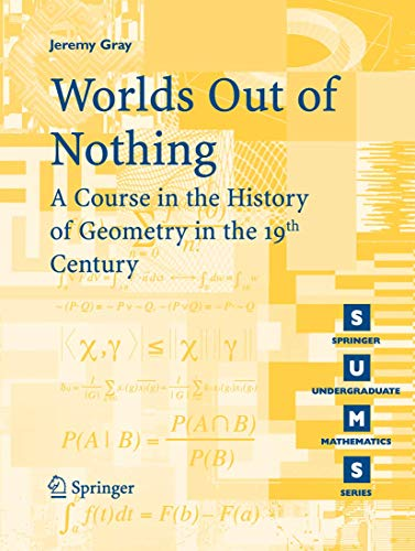 9781846286322: Worlds Out of Nothing: A Course in the History of Geometry in the 19th Century (Springer Undergraduate Mathematics Series)