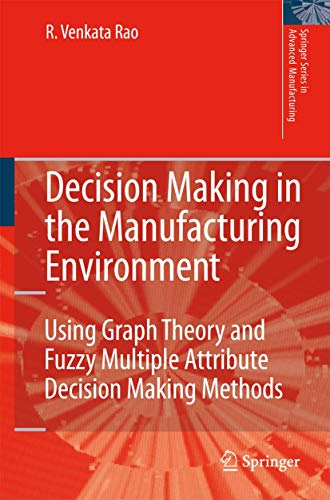 9781846288180: Decision Making in the Manufacturing Environment: Using Graph Theory and Fuzzy Multiple Attribute Decision Making Methods (Springer Series in Advanced Manufacturing)