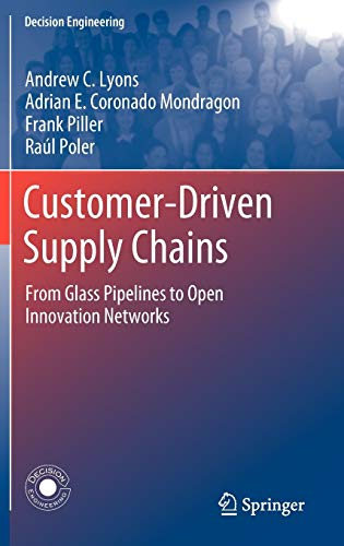 Customer-Driven Supply Chains: From Glass Pipelines to Open Innovation Networks (Decision ...