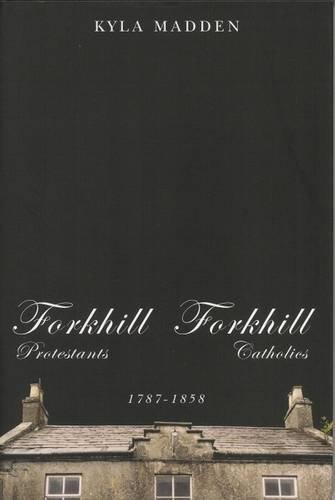 9781846310171: Forkhill Protestants Forkhill Catholics 1787-1858
