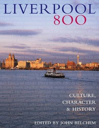 Liverpool 800: Character, Culture, History: Culture, Character and History: Belchem, John