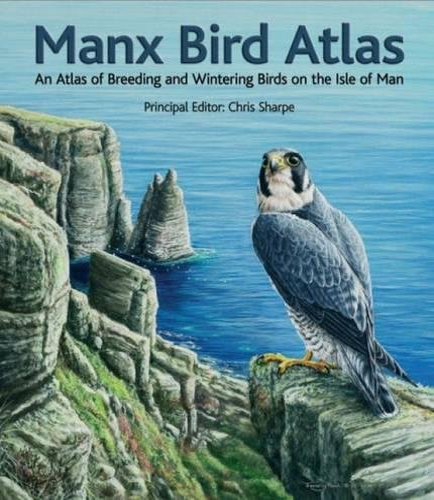 Manx Bird Atlas: An Atlas of Breeding: Sharpe, Christopher Martyn/