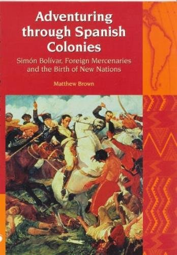 9781846310447: Adventuring Through Spanish Colonies: Simon Bolivar, Foreign Mercenaries and the Birth of New Nations (Liverpool University Press - Liverpool Latin American Studies)