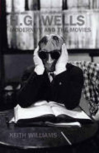 9781846310591: H.G. Wells, Modernity and the Movies (Liverpool Science Fiction Texts & Studies)