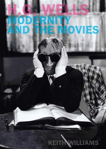 9781846310607: H.G. Wells, Modernity and the Movies (Liverpool Science Fiction Texts & Studies)