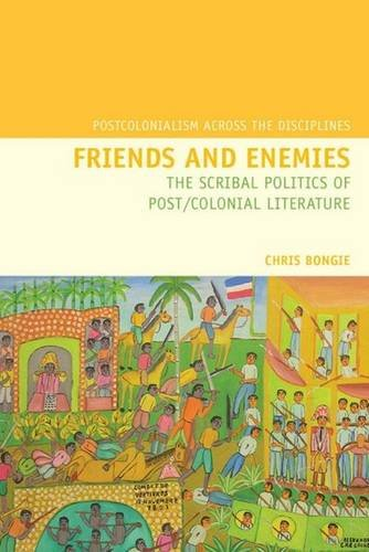 9781846311420: Friends and Enemies: The Scribal Politics of Post/Colonial Literature (Postcolonialism Across the Disciplines LUP)