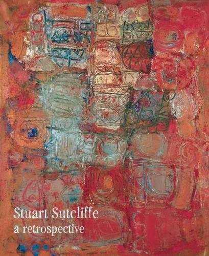 Stuart Sutcliffe: A Retrospective: Liverpool University Press