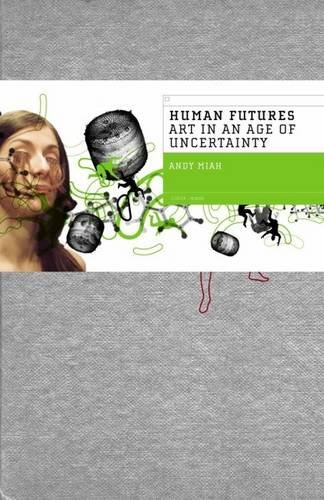 Human Futures: Art in an Age of: Press, Liverpool University