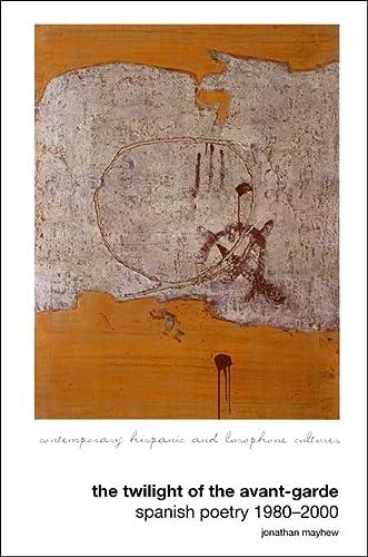 The Twilight of the Avant-Garde: Spanish Poetry: Jonathan Mayhew